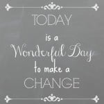 Today is a wonderful day to make a change