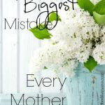 THE BIGGEST MISTAKE EVERY MOTHER MAKEs