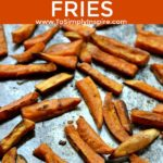 sweet potato fries on a baking sheet with text overlay